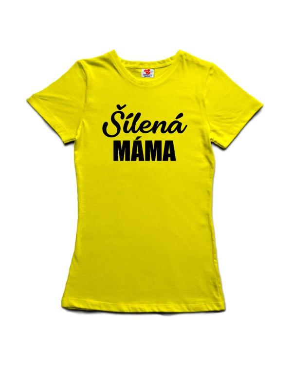 Tričko Šílená máma