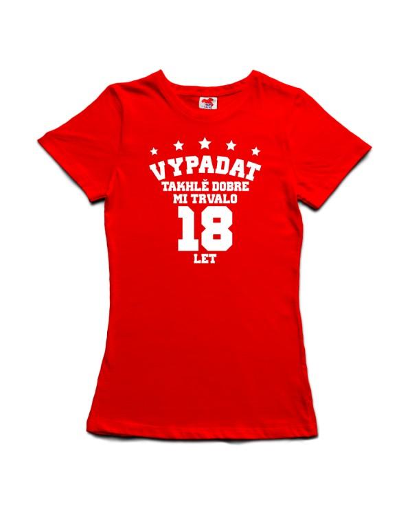 Narozeninové tričko - Vypadat takhle dobře mi trvalo X let