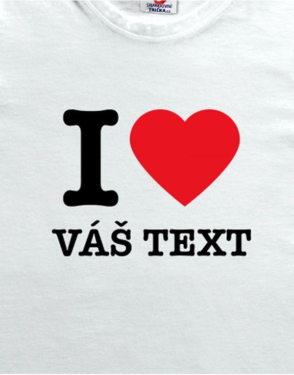 Tričko I love - vlastní text