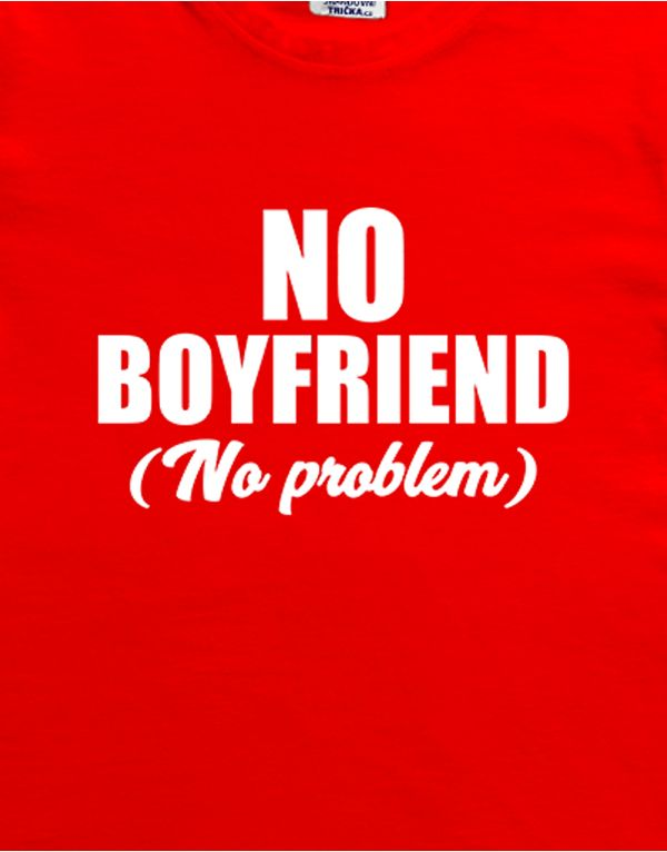 Tričko No Boyfriend - No problem