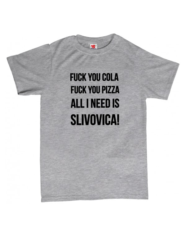 Tričko Fuck You Cola, Fuck You Pizza, all I need is Slivovica!