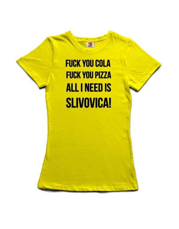 Tričko Fuck You Cola, Fuck You Pizza, all I need is Slivovica!
